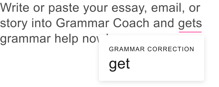 Write or paste your essary, email, or story into Grammar Coach and get grammar help