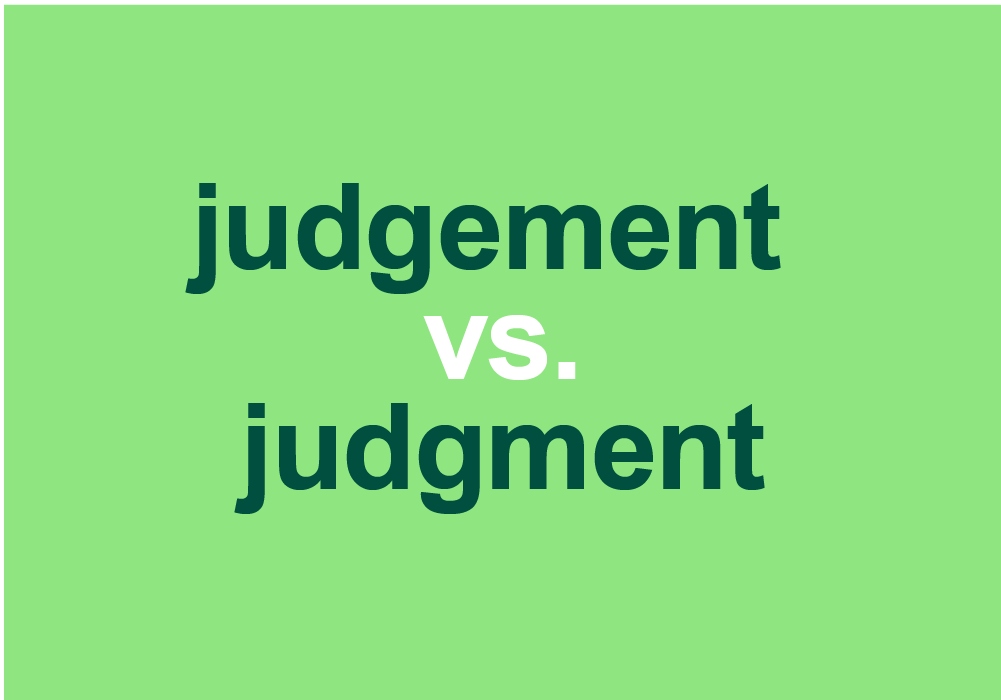 "What Is The Difference Between ""Judgement"" And ""Judgment""?"