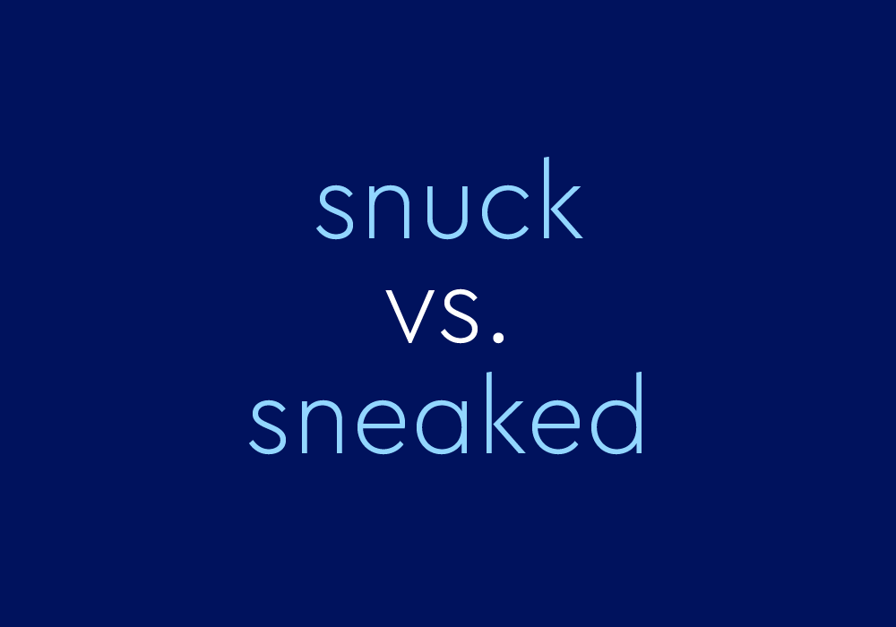 """Snuck"" vs. ""Sneaked"": Which One Is Correct?"