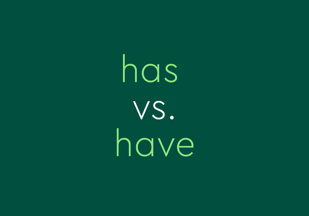 """Have"" vs. ""Has"": When To Use Each One"