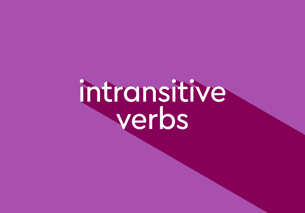 What Are Intransitive Verbs? List And Examples
