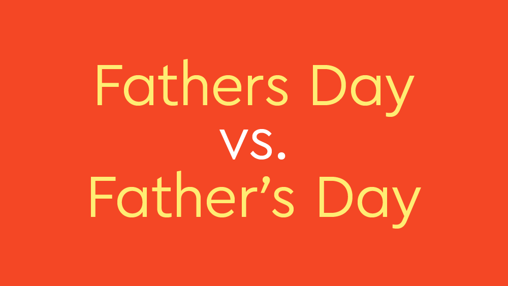 """""""Fathers Day"""" vs. """"Father's Day"""": What's The Correct Way For Celebrating Dad?"""